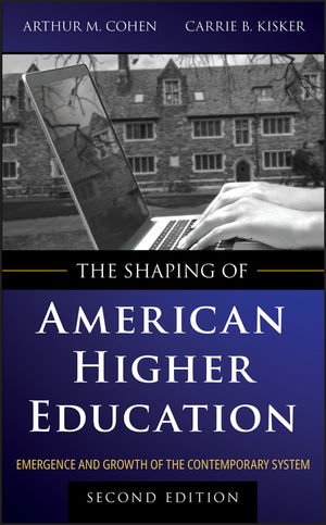 The Shaping of American Higher Education: Emergence and Growth of the Contemporary System, 2nd Edition