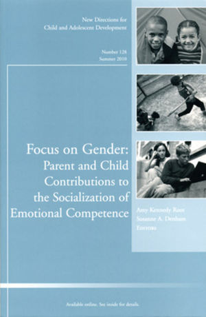 Focus on Gender: Parent and Child Contributions to the Socialization of Emotional Competence: New Directions for Child and Adolescent Development, Number 128