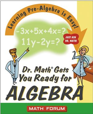 Dr. Math Gets You Ready for Algebra: Learning Pre-Algebra Is Easy! Just Ask Dr. Math! (0471225568) cover image