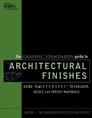 The Graphic Standards Guide to Architectural Finishes: Using MASTERSPEC to Evaluate, Select, and Specify Materials  (0471227668) cover image