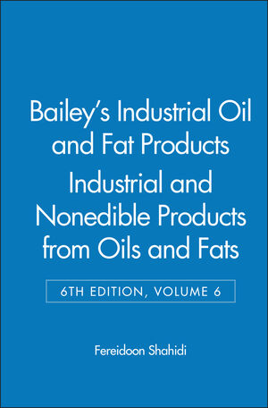 Bailey's Industrial Oil and Fat Products, Volume 6, Industrial and Nonedible Products from Oils and Fats, 6th Edition