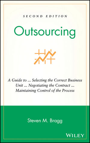 Outsourcing: A Guide to ... Selecting the Correct Business Unit ... Negotiating the Contract ... Maintaining Control of the Process, 2nd Edition