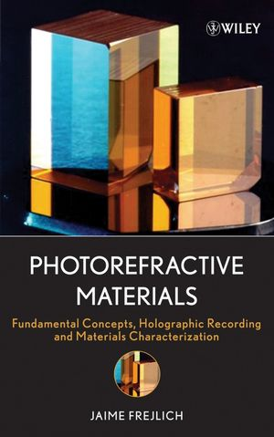 Photorefractive Materials: Fundamental Concepts, Holographic Recording and Materials Characterization (0471748668) cover image