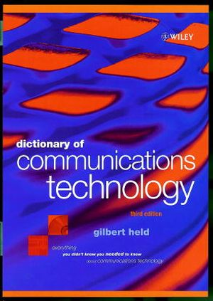 Dictionary of Communications Technology: Terms, Definitions and Abbreviations, 3rd Edition