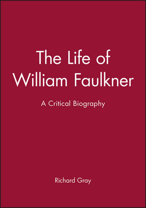 The Life of William Faulkner: A Critical Biography