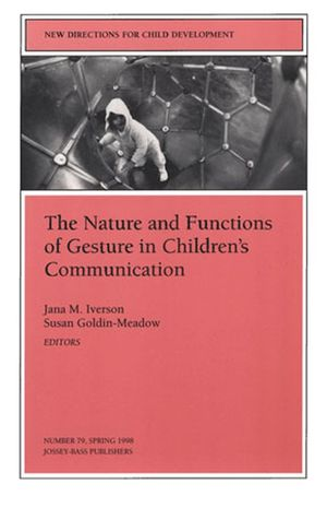 The Nature and Functions of Gesture in Children's Communication: New Directions for Child and Adolescent Development, Number 79
