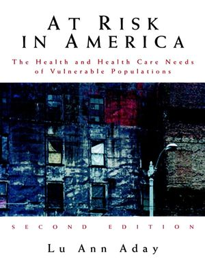 At Risk in America: The Health and Health Care Needs of Vulnerable Populations in the United States, 2nd Edition (0787949868) cover image