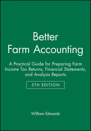 Better Farm Accounting: A Practical Guide for Preparing Farm Income Tax Returns, Financial Statements, and Analysis Reports, 5th Edition