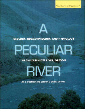 A Peculiar River: Geology, Geomorphology, and Hydrology of the Deschutes River, Oregon