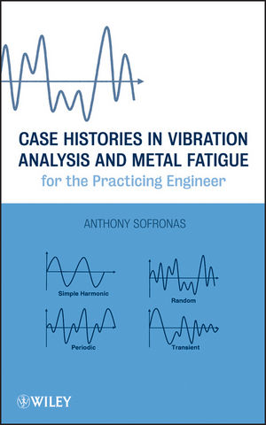Case Histories in Vibration Analysis and Metal Fatigue for the Practicing Engineer (1118169468) cover image