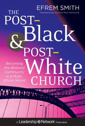 The Post-Black and Post-White Church: Becoming the Beloved Community in a Multi-Ethnic World (1118236068) cover image