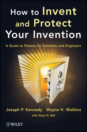 How to Invent and Protect Your Invention: A Guide to Patents for Scientists and Engineers (1118410068) cover image