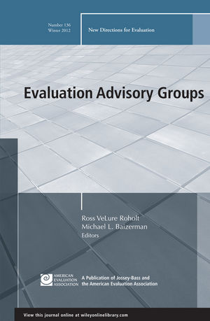 Evaluation Advisory Groups: New Directions for Evaluation, Number 136