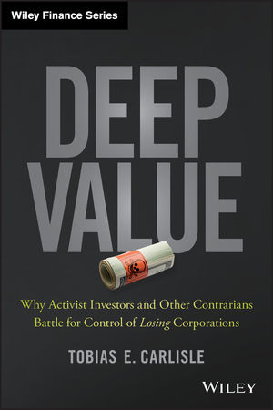 Deep Value: Why Activist Investors and Other Contrarians Battle for Control of Losing Corporations  (1118747968) cover image