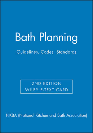 Bath Planning: Guidelines, Codes, Standards, 2e Wiley E-Text Card