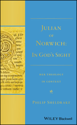 """Julian of Norwich: """"""""In God's Sight"""""""" Her Theology in Context"""