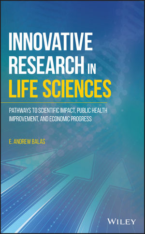 Innovative Research in <span class='search-highlight'>Life</span> <span class='search-highlight'>Sciences</span>: Pathways to Scientific Impact, Public Health Improvement, and Economic Progress
