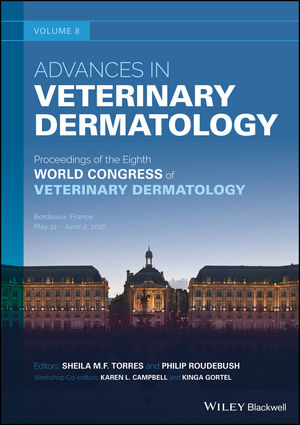 Advances in Veterinary Dermatology, Volume 8: Proceedings of the Eighth World Congress of Veterinary Dermatology, Bordeaux, France, May 31-June 4, 2016