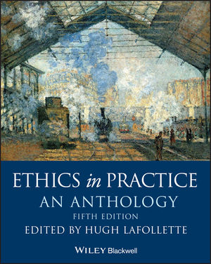 Ethics in Practice: An Anthology, 5th Edition