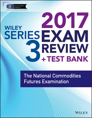 Wiley FINRA Series 3 Exam Review 2017: The National Commodities Futures Examination