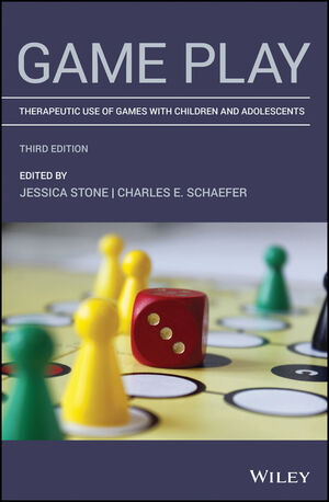 Game Play: Therapeutic Use of Games with Children and Adolescents, 3rd Edition