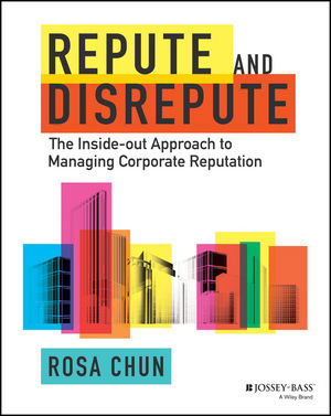 Repute and Disrepute: The Inside-Out Approach to Managing Corporate Reputation