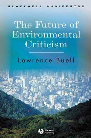 The Future of Environmental Criticism: Environmental Crisis and Literary Imagination (1405124768) cover image