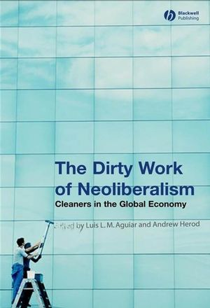 The Dirty Work of Neoliberalism: Cleaners in the Global Economy