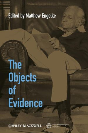 The Objects of Evidence: Anthropological Approaches to the Production of Knowledge (1405192968) cover image