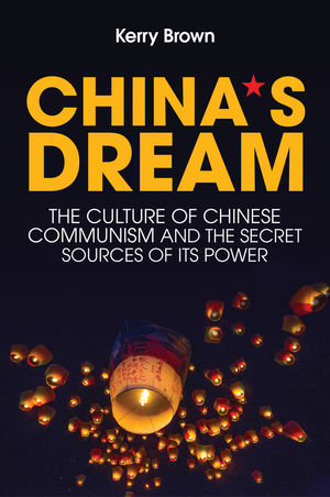 China's Dream: The Culture of Chinese Communism and the Secret Sources of its Power