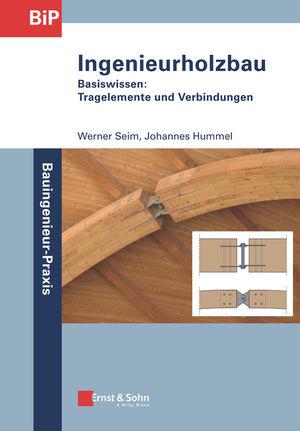 Ingenieurholzbau - Basiswissen: Tragelemente und Verbindungen