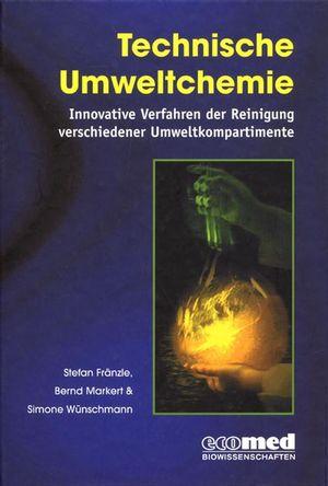 Technische Umweltchemie: Innovative Verfahren der Reinigung verschiedener Umweltkompartimente
