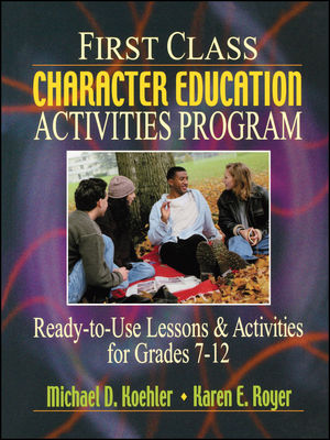 First Class Character Education Activities Program: Ready-to-Use Lessons and Activities for Grades 7 - 12