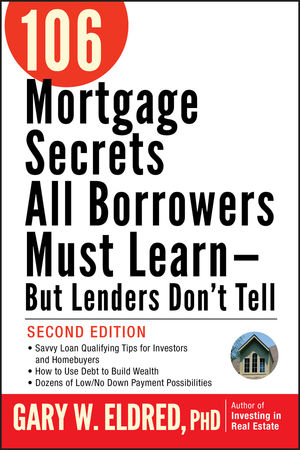 106 Mortgage Secrets All Borrowers Must Learn - But Lenders Don't Tell, 2nd Edition