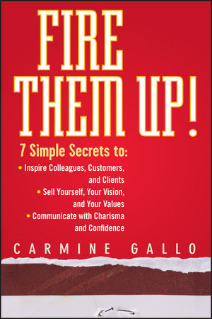 Fire Them Up!: 7 Simple Secrets to: Inspire Colleagues, Customers, and Clients; Sell Yourself, Your Vision, and Your Values; Communicate with Charisma and Confidence (0470165669) cover image
