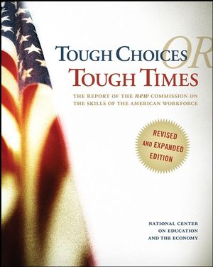 Tough Choices or Tough Times: The Report of the New Commission on the Skills of the American Workforce, Revised and Expanded Edition