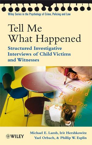 Tell Me What Happened: Structured Investigative Interviews of Child Victims and Witnesses (0470518669) cover image