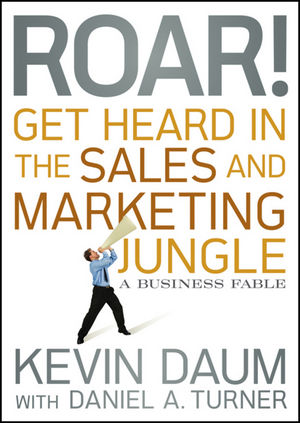 Roar! Get Heard in the Sales and Marketing Jungle: A Business Fable (0470609869) cover image
