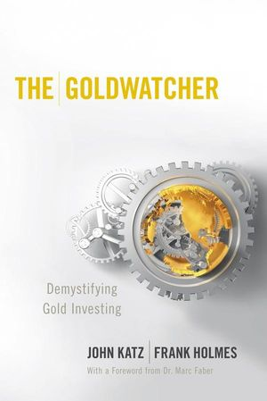 The Goldwatcher: Demystifying Gold Investing (0470724269) cover image