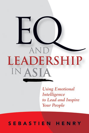 EQ and Leadership In Asia: Using Emotional Intelligence To Lead And Inspire Your People (0470829869) cover image