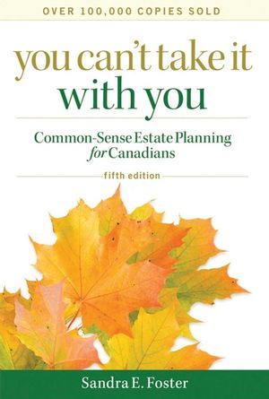 You Can't Take it With You: Common-Sense Estate Planning for Canadians, 5th Edition
