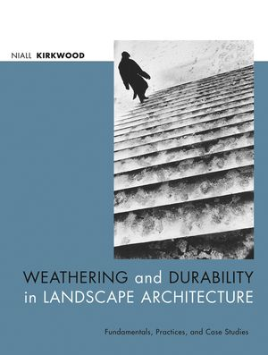 Weathering and Durability in Landscape Architecture: Fundamentals, Practices, and Case Studies