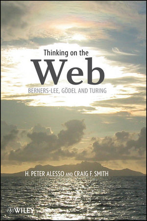 Thinking on the Web: Berners-Lee, Gödel, and Turing