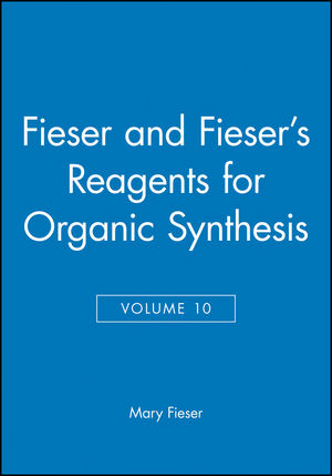 Fieser and Fieser's Reagents for Organic Synthesis, Volume 10