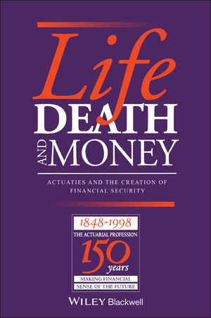 Life, Death and Money: Actuaries and the Development of Social and Financial Markets (0631209069) cover image