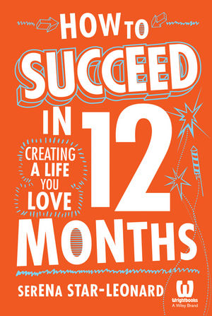 Book Cover Image for How to Succeed in 12 Months: Creating a Life You Love