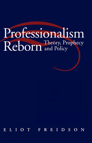 Professionalism Reborn: Theory, Prophecy and Policy