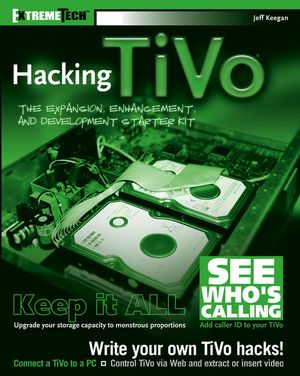 Hacking TiVo<sup>&#174;</sup>: The Expansion, Enhancement and Development Starter Kit