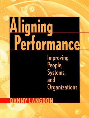 Aligning Performance: Improving People, Systems, and Organizations