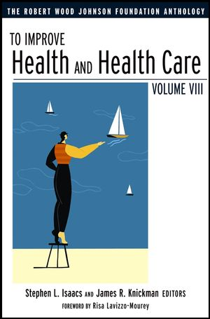To Improve Health and Health Care: The Robert Wood Johnson Foundation Anthology, Volume VIII, 2nd Edition